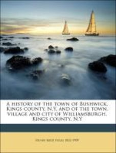 A history of the town of Bushwick, Kings county, N.Y. and of the