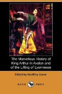 The Marvellous History of King Arthur in Avalon and of the Lifti