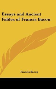 Essays and Ancient Fables of Francis Bacon