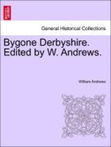 Bygone Derbyshire. Edited by W. Andrews.