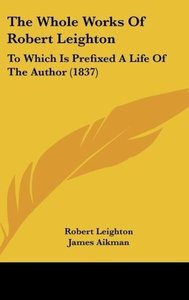 The Whole Works Of Robert Leighton