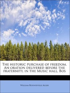 The historic purchase of freedom. An oration delivered before th