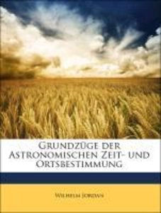 Grundzüge der Astronomischen Zeit- und Ortsbestimmung