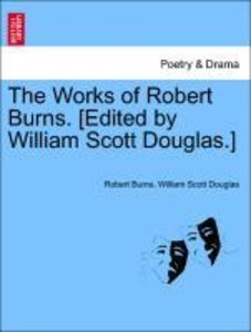 The Works of Robert Burns. [Edited by William Scott Douglas.] Vo