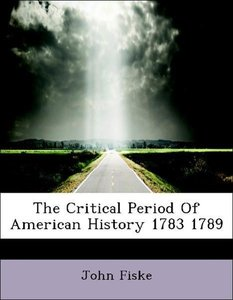 The Critical Period Of American History 1783 1789
