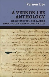 A Vernon Lee Anthology - Selections from the Earlier Works Made