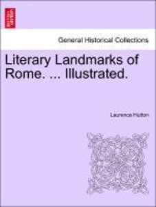 Literary Landmarks of Rome. ... Illustrated.