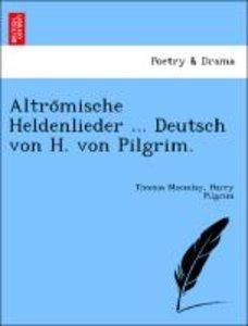 Altro¨mische Heldenlieder ... Deutsch von H. von Pilgrim.