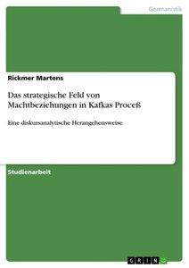 """Das strategische Feld von Machtbeziehungen in Kafkas """"Der Proceß"""