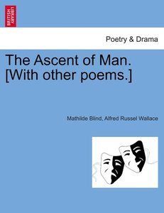 The Ascent of Man. [With other poems.]