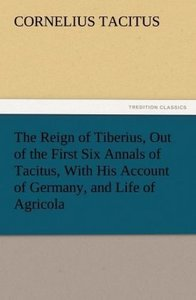 The Reign of Tiberius, Out of the First Six Annals of Tacitus, W