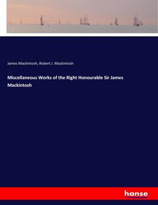 Miscellaneous Works of the Right Honourable Sir James Mackintosh