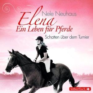 Elena 03: Ein Leben für Pferde. Schatten über dem Turnier