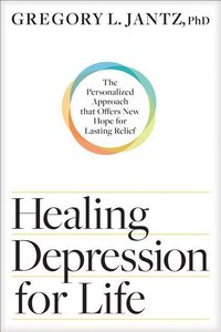 Healing Depression for Life: The Personalized Approach That Offe