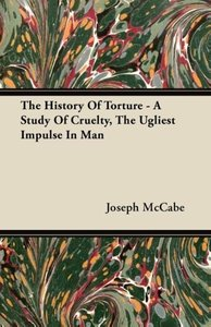 The History Of Torture - A Study Of Cruelty, The Ugliest Impulse