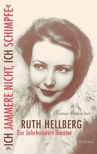 »Ich jammere nicht, ich schimpfe«. Ruth Hellberg