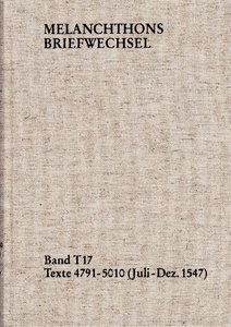 Melanchthons Briefwechsel / T=Edition. Band T 17: Texte 4791-501