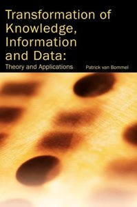 Transformation of Knowledge, Information and Data: Theory and Ap
