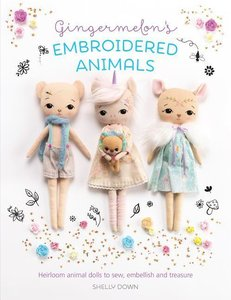 Gingermelon\'s Embroidered Animals: Heirloom Dolls to Sew, Embel