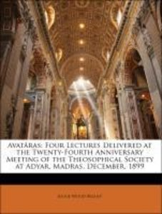 Avatâras: Four Lectures Delivered at the Twenty-Fourth Anniversa