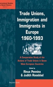 Trade Unions, Immigration and Immigrants in Europe, 1960-1993