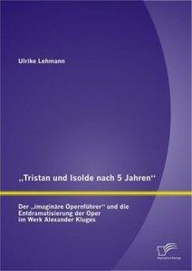 """""""Tristan und Isolde nach 5 Jahren"""": Der """"imaginäre Opernführer"""""""