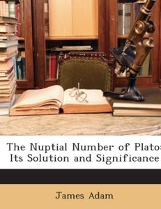 The Nuptial Number of Plato: Its Solution and Significance