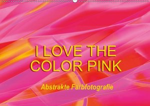 I love the color pink - Abstrakte Farbfotografie (Wandkalender 2
