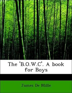 The 'B.O.W.C'. A book for Boys