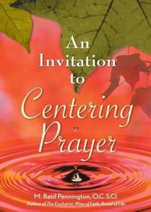 An Invitation to Centering Prayer: Including an Introduction to