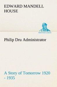 Philip Dru Administrator : a Story of Tomorrow 1920 - 1935