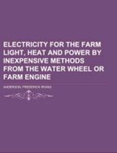 Electricity for the farm Light, heat and power by inexpensive m