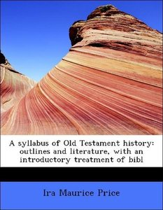 A syllabus of Old Testament history: outlines and literature, wi