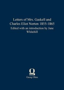 Letters of Mrs. Gaskell and Charles Eliot Norton 1855-1865