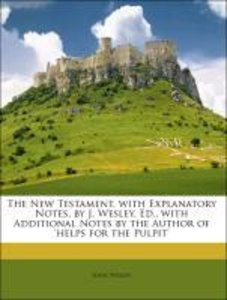 The New Testament, with Explanatory Notes, by J. Wesley. Ed., wi