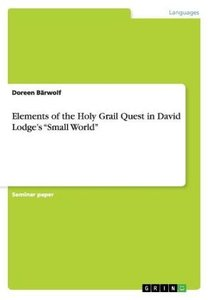 "Elements of the Holy Grail Quest in David Lodge's ""Small World"""