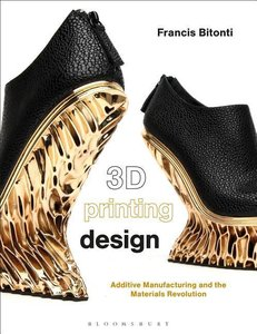 3D Printing Design: Additive Manufacturing and the Materials Rev