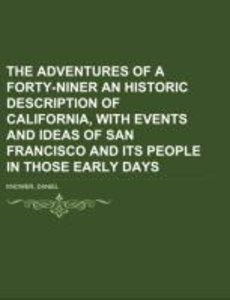 The Adventures of a Forty-niner An Historic Description of Cali