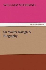 Sir Walter Ralegh A Biography