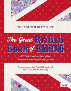The Great British Book Of Baking, Theatime Treats To Pies And Pa