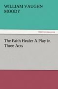 The Faith Healer A Play in Three Acts