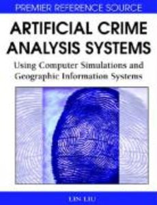 Artificial Crime Analysis Systems: Using Computer Simulations an