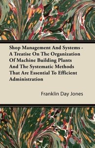 Shop Management And Systems - A Treatise On The Organization Of