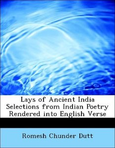 Lays of Ancient India Selections from Indian Poetry Rendered int