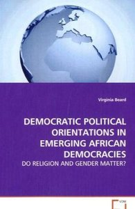 DEMOCRATIC POLITICAL ORIENTATIONS IN EMERGING AFRICANDEMOCRACIES