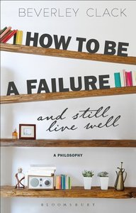 How to Be a Failure and Still Live Well: A Philosophy