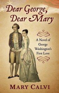 Dear George, Dear Mary: A Novel of George Washington\'s First Lo
