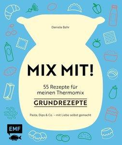 MIX MIT! 55 Rezepte für meine Thermo-Küchenmaschine - Basics