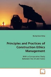 Principles and Practices of Construction Ethics Management