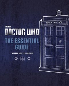 Doctor Who: The Essential Guide (Twelfth Doctor Edition)